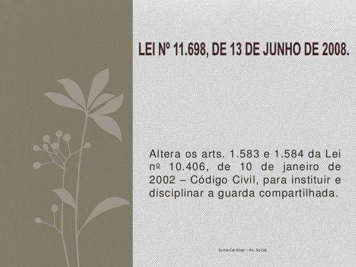 Altera os arts. 1.583 e 1.584 da Lein o 10.406, de 10 de janeiro de2002 – Código Civil, para instituir edisciplinar a guar...