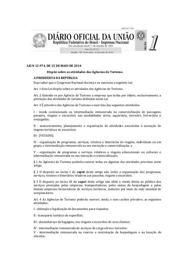 LEI N 12.974, DE 15 DE MAIO DE 2014 Dispõe sobre as atividades das Agências de Turismo. A PRESIDENTA DA REPÚBLICA Faço sab...