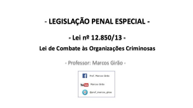 - LEGISLAÇÃO PENAL ESPECIAL - - Lei nº 12.850/13 - Lei de Combate às Organizações Criminosas - Professor: Marcos Girão -
