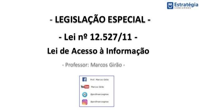 - LEGISLAÇÃO ESPECIAL - - Lei nº 12.527/11 - Lei de Acesso à Informação - Professor: Marcos Girão -