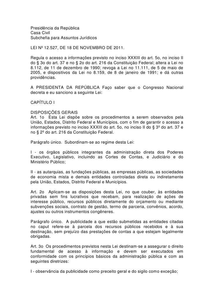 Presidência da RepúblicaCasa CivilSubchefia para Assuntos JurídicosLEI Nº 12.527, DE 18 DE NOVEMBRO DE 2011.Regula o acess...