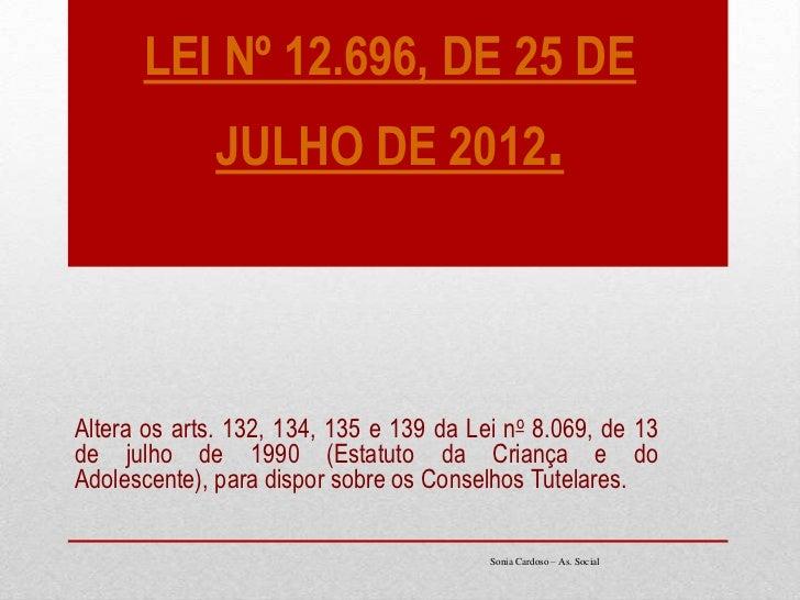 LEI Nº 12.696, DE 25 DE              JULHO DE 2012.Altera os arts. 132, 134, 135 e 139 da Lei no 8.069, de 13de julho de 1...