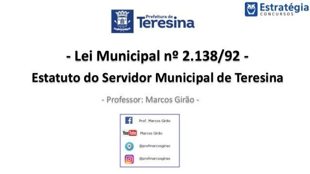 - Lei Municipal nº 2.138/92 - Estatuto do Servidor Municipal de Teresina - Professor: Marcos Girão -
