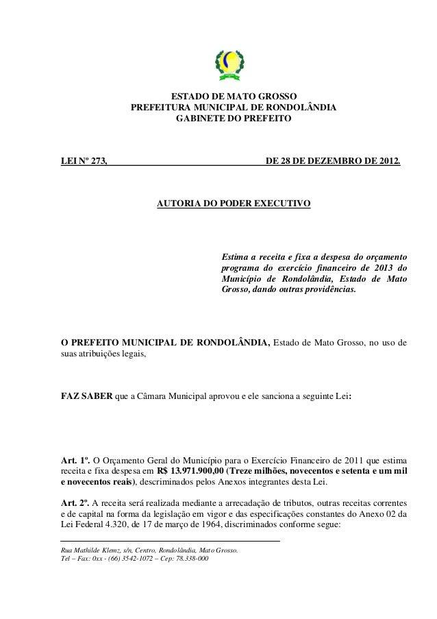 Rua Mathilde Klemz, s/n, Centro, Rondolândia, Mato Grosso. Tel – Fax: 0xx - (66) 3542-1072 – Cep: 78.338-000 ESTADO DE MAT...