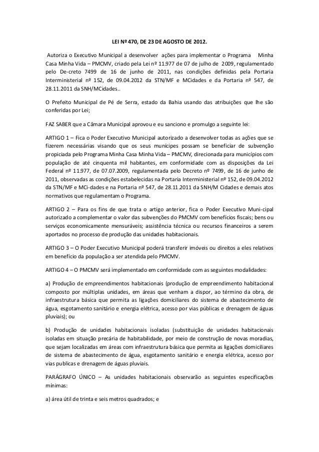 LEI Nº 470, DE 23 DE AGOSTO DE 2012. Autoriza o Executivo Municipal a desenvolver ações para implementar o Programa Minha ...