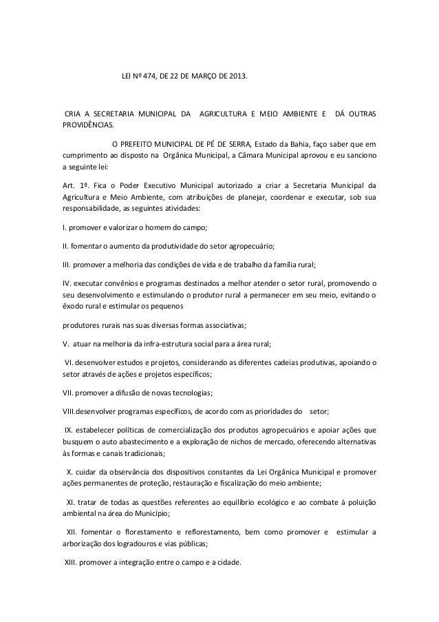 LEI Nº 474, DE 22 DE MARÇO DE 2013. CRIA A SECRETARIA MUNICIPAL DA AGRICULTURA E MEIO AMBIENTE E DÁ OUTRAS PROVIDÊNCIAS. O...