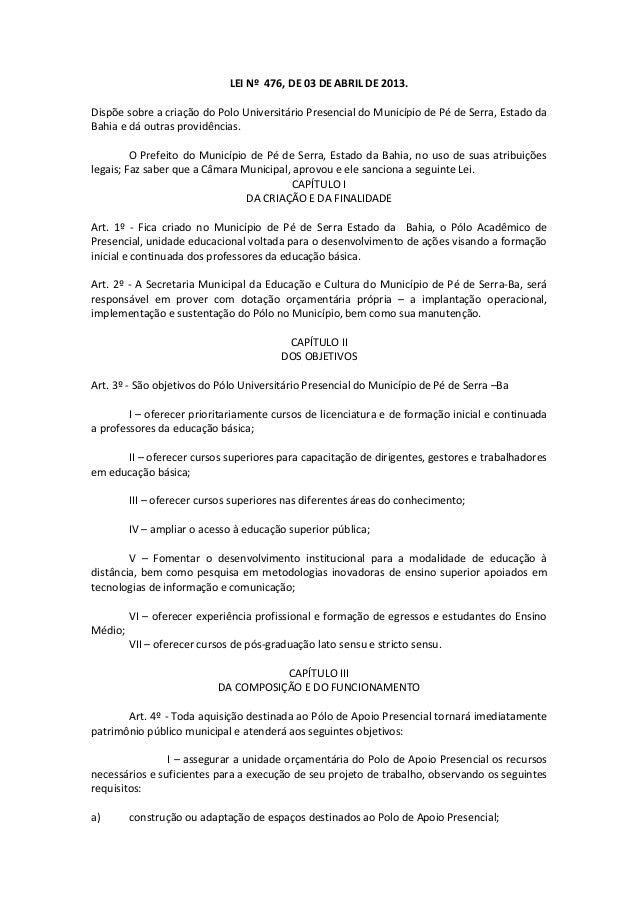 LEI Nº 476, DE 03 DE ABRIL DE 2013. Dispõe sobre a criação do Polo Universitário Presencial do Município de Pé de Serra, E...