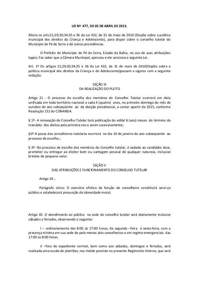 LEI Nº 477, DE 05 DE ABRIL DE 2013. Altera os arts:21;29;30;34;35 e 36 da Lei 432, de 31 de maio de 2010 (Dispõe sobre a p...