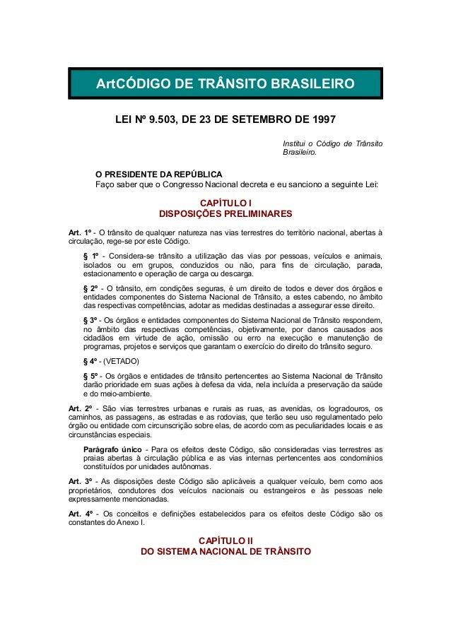 ArtCÓDIGO DE TRÂNSITO BRASILEIRO LEI Nº 9.503, DE 23 DE SETEMBRO DE 1997 Institui o Código de Trânsito Brasileiro. O PRESI...