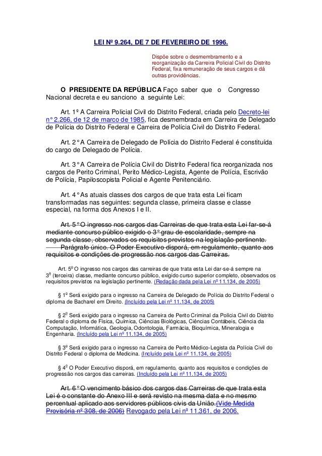 LEI Nº 9.264, DE 7 DE FEVEREIRO DE 1996. Dispõe sobre o desmembramento e a reorganização da Carreira Policial Civil do Dis...