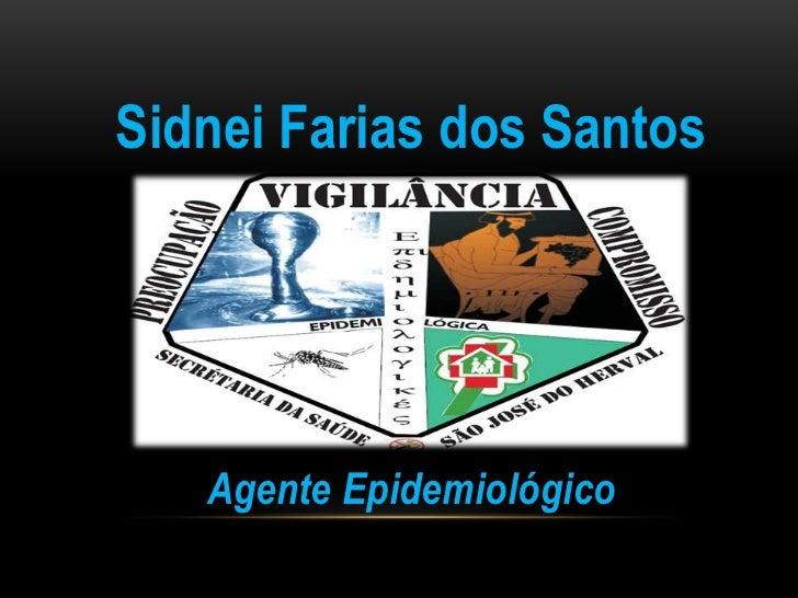 Sidnei Farias dos Santos<br />Agente Epidemiológico<br />