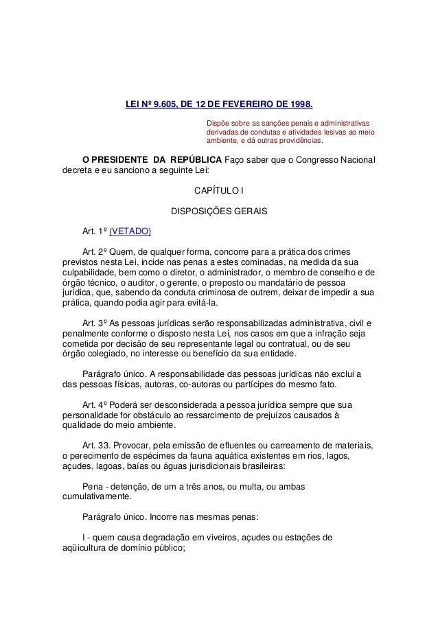 LEI Nº 9.605, DE 12 DE FEVEREIRO DE 1998. Dispõe sobre as sanções penais e administrativas derivadas de condutas e ativida...