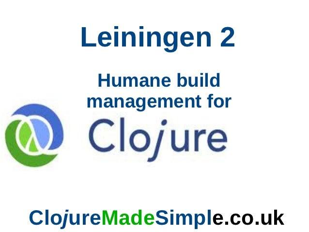 Leiningen 2      Humane build     management forClojureMadeSimple.co.uk