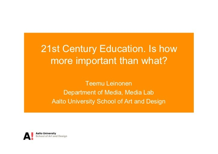 21st Century Education. Is how  more important than what?              Teemu Leinonen      Department of Media, Media Lab ...