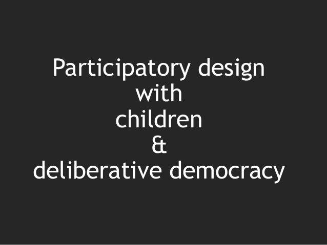Participatory design with children & deliberative democracy