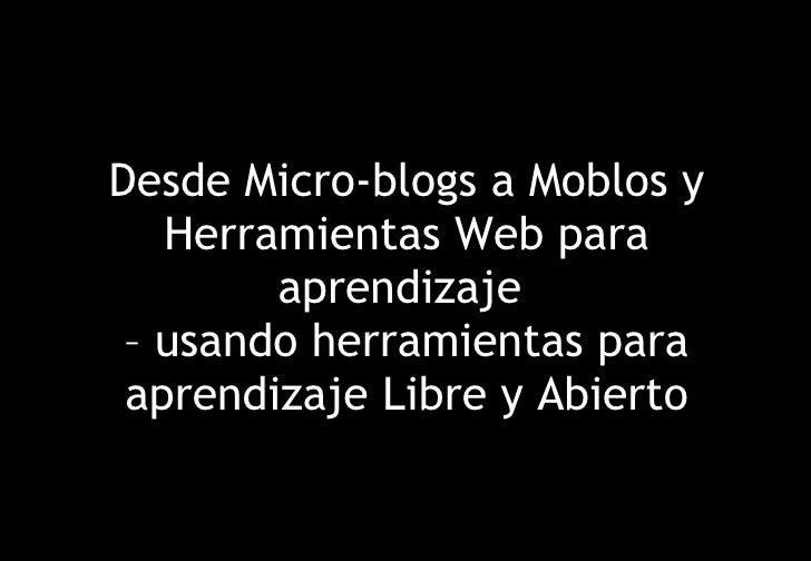 Desde Micro-blogs a Moblos y Herramientas Web para aprendizaje  – usando herramientas para aprendizaje Libre y Abierto
