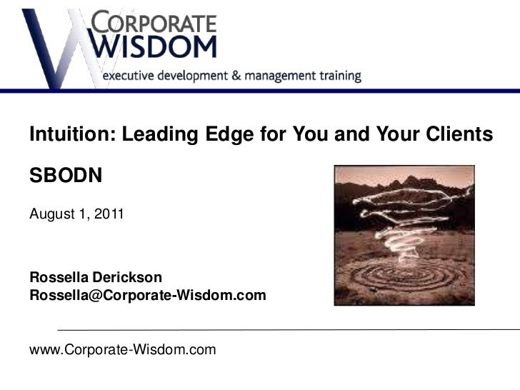 Intuition: Leading Edge for You and Your ClientsSBODNAugust 1, 2011Rossella DericksonRossella@Corporate-Wisdom.comwww.Corp...