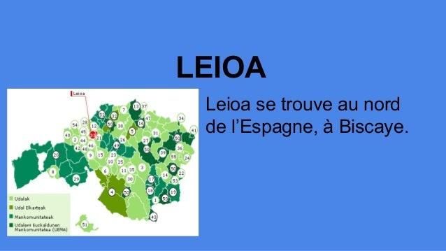 LEIOA Leioa se trouve au nord de l'Espagne, à Biscaye.