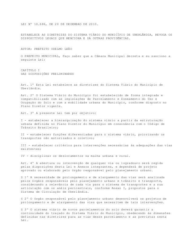 LEI Nº 10.686, DE 20 DE DEZEMBRO DE 2010. ESTABELECE AS DIRETRIZES DO SISTEMA VIÁRIO DO MUNICÍPIO DE UBERLÂNDIA, REVOGA OS...