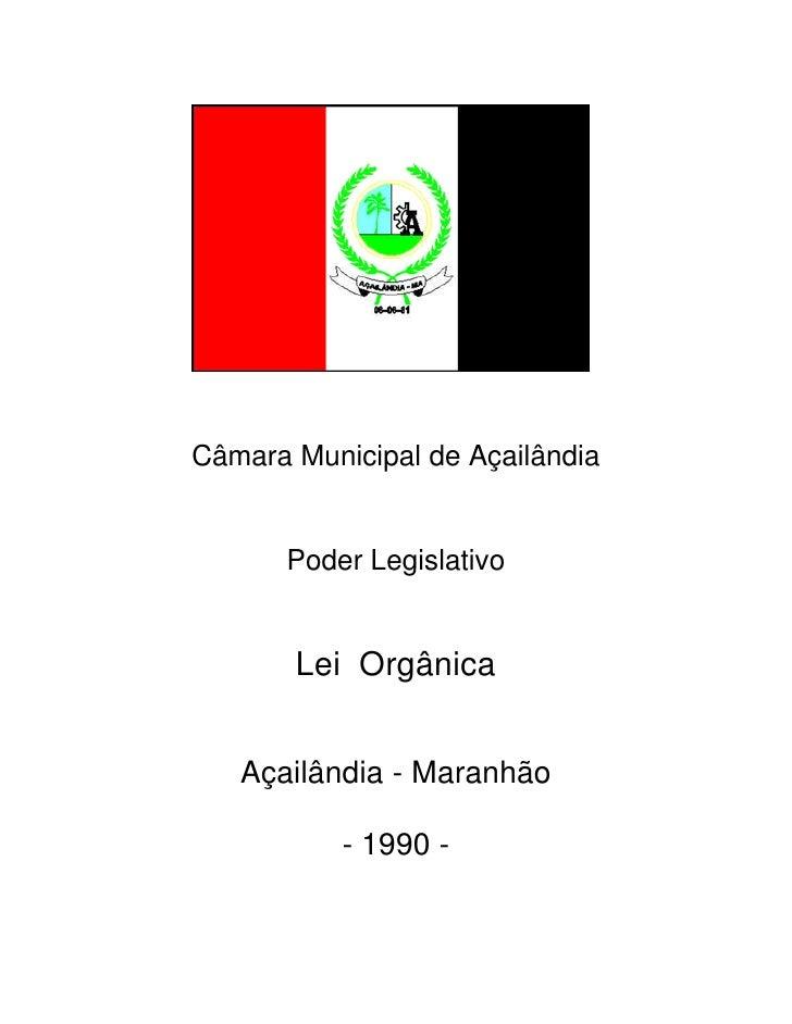 Câmara Municipal de Açailândia      Poder Legislativo       Lei Orgânica   Açailândia - Maranhão           - 1990 -