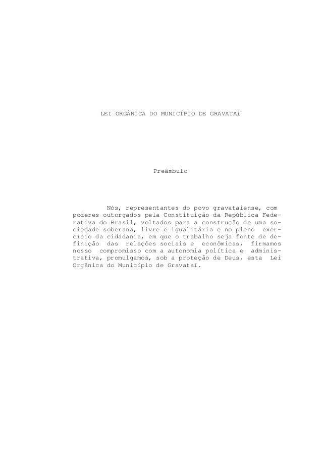 LEI ORGÂNICA DO MUNICÍPIO DE GRAVATAí                     Preâmbulo         Nós, representantes do povo gravataiense, comp...