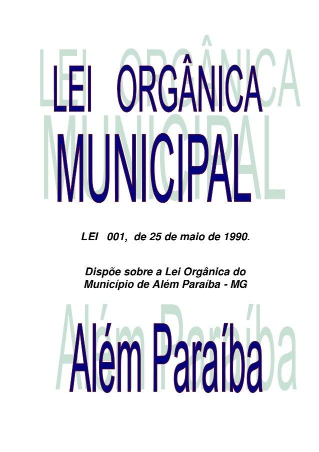 LEI 001, de 25 de maio de 1990. Dispõe sobre a Lei Orgânica do Município de Além Paraíba - MG