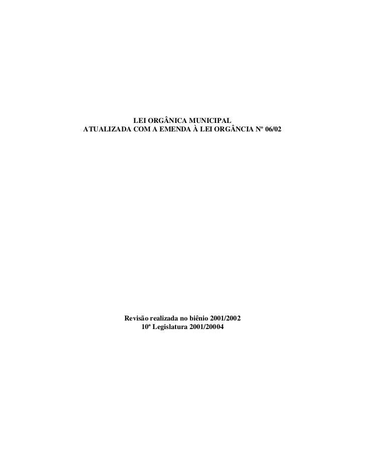LEI ORGÂNICA MUNICIPALATUALIZADA COM A EMENDA À LEI ORGÂNCIA Nº 06/02         Revisão realizada no biênio 2001/2002       ...