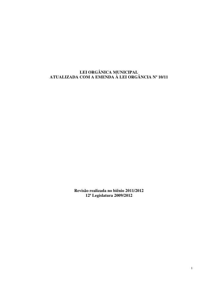 LEI ORGÂNICA MUNICIPALATUALIZADA COM A EMENDA À LEI ORGÂNCIA Nº 10/11         Revisão realizada no biênio 2011/2012       ...