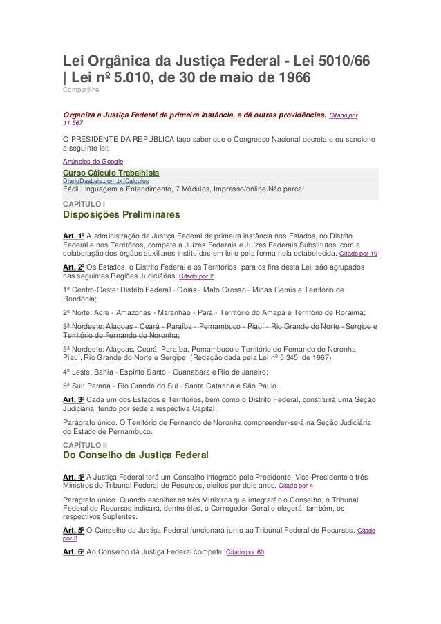 Lei Orgânica da Justiça Federal - Lei 5010/66| Lei nº 5.010, de 30 de maio de 1966CompartilheOrganiza a Justiça Federal de...