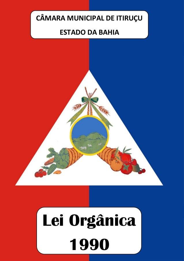 CÂMARA MUNICIPAL DE ITIRUÇU ESTADO DA BAHIA Lei Orgânica 1990