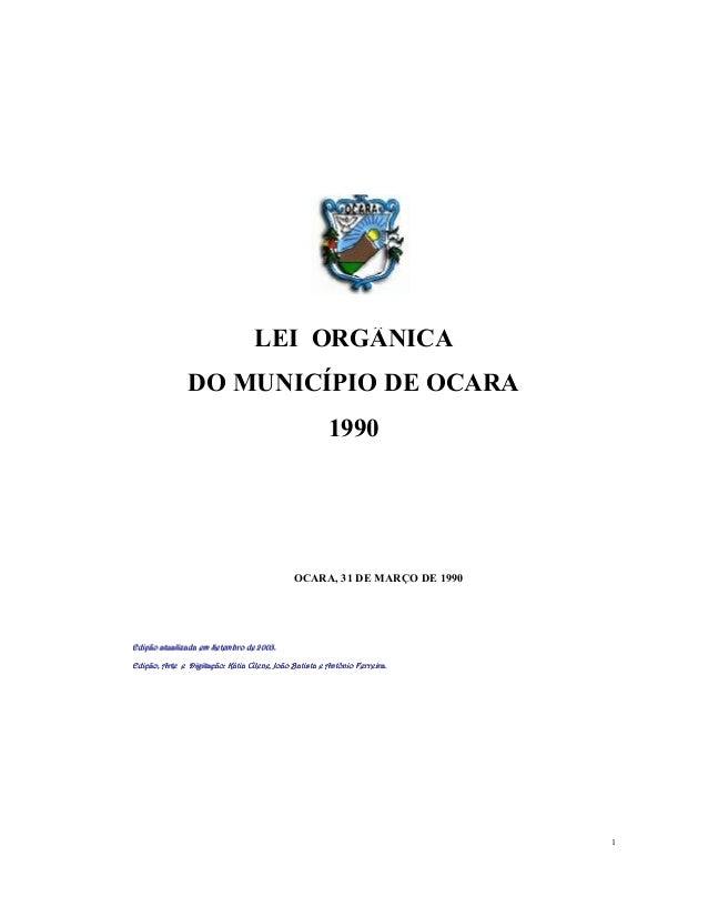 LEI ORGÂNICA DO MUNICÍPIO DE OCARA 1990  OCARA, 31 DE MARÇO DE 1990  Edição atualizada em Setembro de 2003. Edição, Arte e...