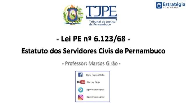 - Lei PE nº 6.123/68 - Estatuto dos Servidores Civis de Pernambuco - Professor: Marcos Girão -