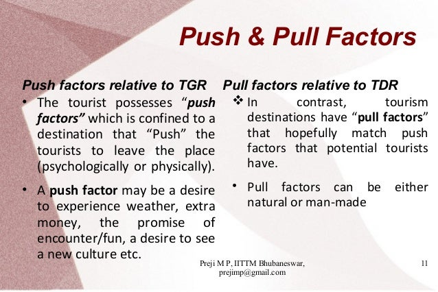 push and pull factors for tourism Abstract—as the market of tourism destinations has increasingly become more competitive, the revisit intention topic  the push factors can be examined as the endogenous forces  the pull factors can inspire the traveler to select one destination over another.