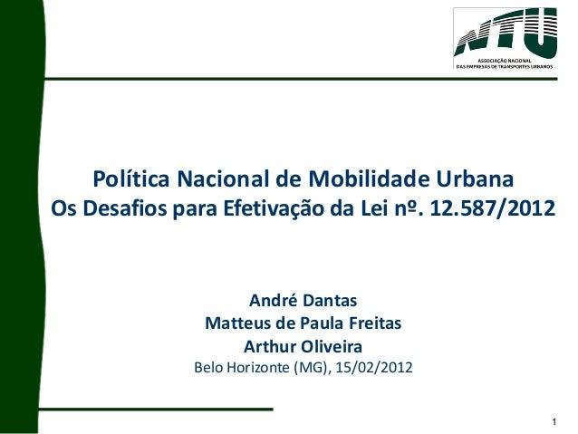 1 Política Nacional de Mobilidade Urbana Os Desafios para Efetivação da Lei nº. 12.587/2012 André Dantas Matteus de Paula ...
