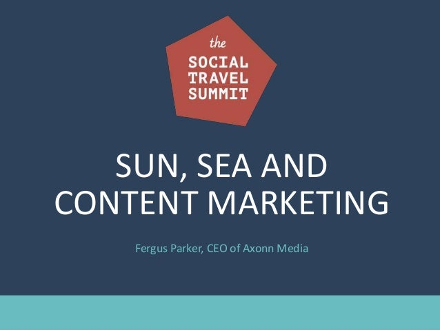 SUN, SEA AND CONTENT MARKETING Fergus Parker, CEO of Axonn Media