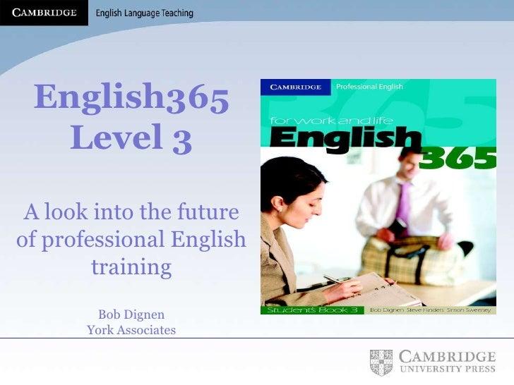 English365 Level 3 A look into the future of professional English training Bob Dignen York Associates