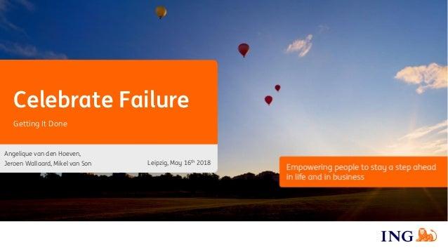 Celebrate Failure Angelique van den Hoeven, Jeroen Wallaard, Mikel van Son Getting It Done Leipzig, May 16th 2018