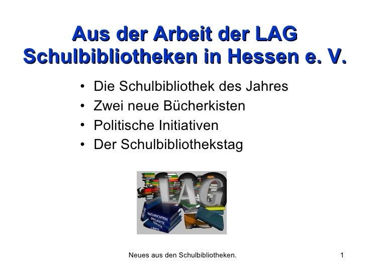 Aus der Arbeit der LAG Schulbibliotheken in Hessen e. V. <ul><li>Die Schulbibliothek des Jahres </li></ul><ul><li>Zwei neu...