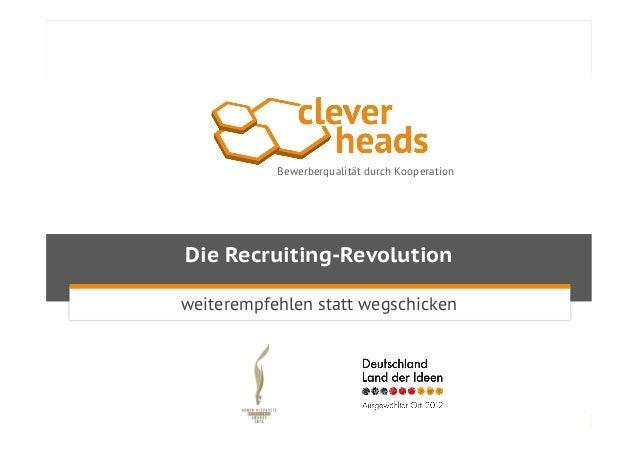 1 Die Recruiting-Revolution Bewerberqualität durch Kooperation weiterempfehlen statt wegschicken