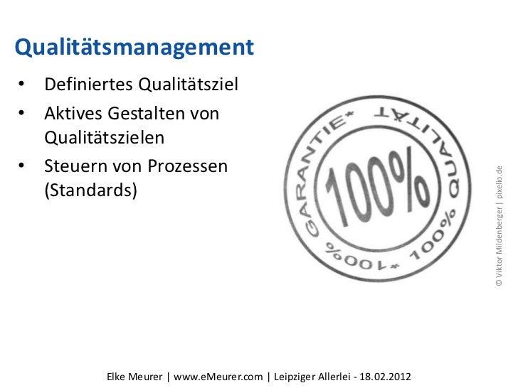 Qualitätsmanagement• Definiertes Qualitätsziel• Aktives Gestalten von  Qualitätszielen• Steuern von Prozessen             ...