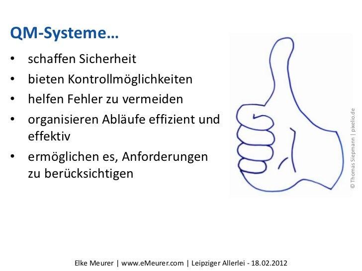 QM-Systeme…• schaffen Sicherheit• bieten Kontrollmöglichkeiten• helfen Fehler zu vermeiden                                ...