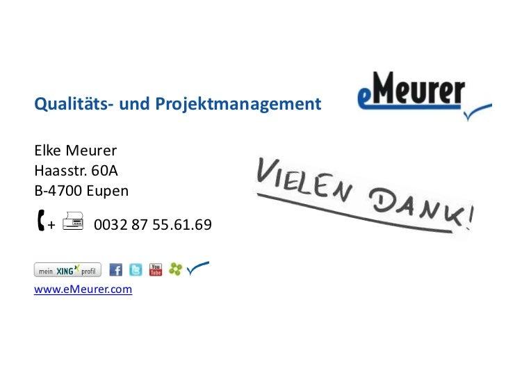 Qualitäts- und ProjektmanagementElke MeurerHaasstr. 60AB-4700 Eupen+  0032 87 55.61.69www.eMeurer.com