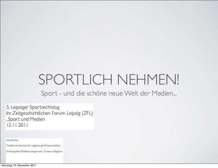SPORTLICH NEHMEN!                                  Sport - und die schöne neue Welt der Medien...   5. Leipziger Sportrech...