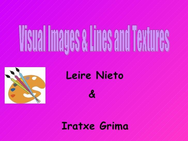 Visual Images & Lines and Textures Leire Nieto &  Iratxe Grima