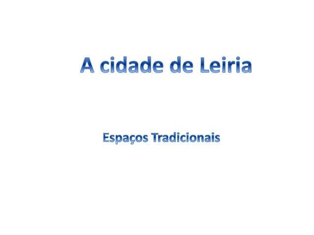 A cidade de Leiria<br />Espaços Tradicionais<br />