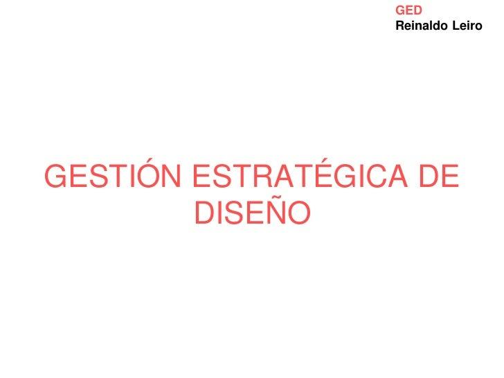 GED                  Reinaldo LeiroGESTIÓN ESTRATÉGICA DE        DISEÑO