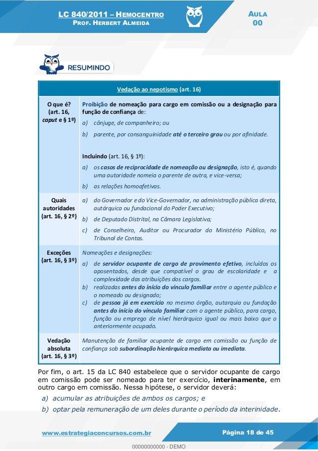 LC 840/2011 HEMOCENTRO PROF. HERBERT ALMEIDA AULA 00 www.estrategiaconcursos.com.br Página 18 de 45 Vedação ao nepotismo (...