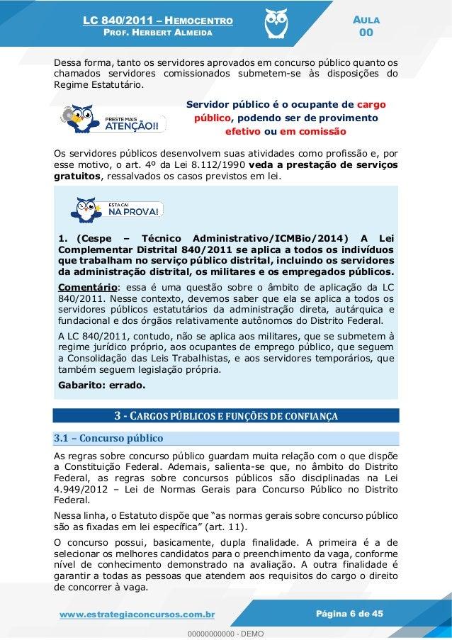 LC 840/2011 HEMOCENTRO PROF. HERBERT ALMEIDA AULA 00 www.estrategiaconcursos.com.br Página 6 de 45 Dessa forma, tanto os s...