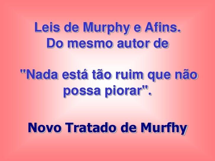 """Leis de Murphy e Afins.     Do mesmo autor de  """"Nada está tão ruim que não       possa piorar"""".   Novo Tratado de Murfhy"""