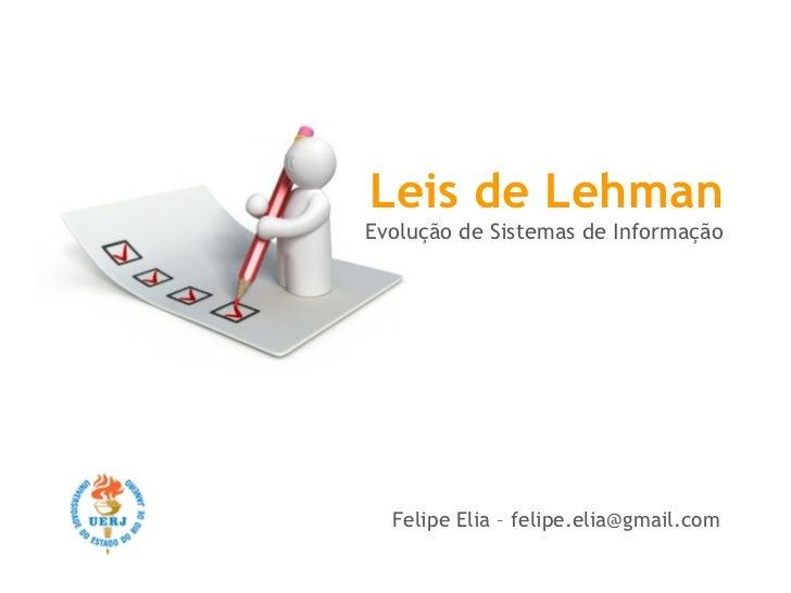 Leis de LehmanEvolução de Sistemas de Informação  Felipe Elia – felipe.elia@gmail.com